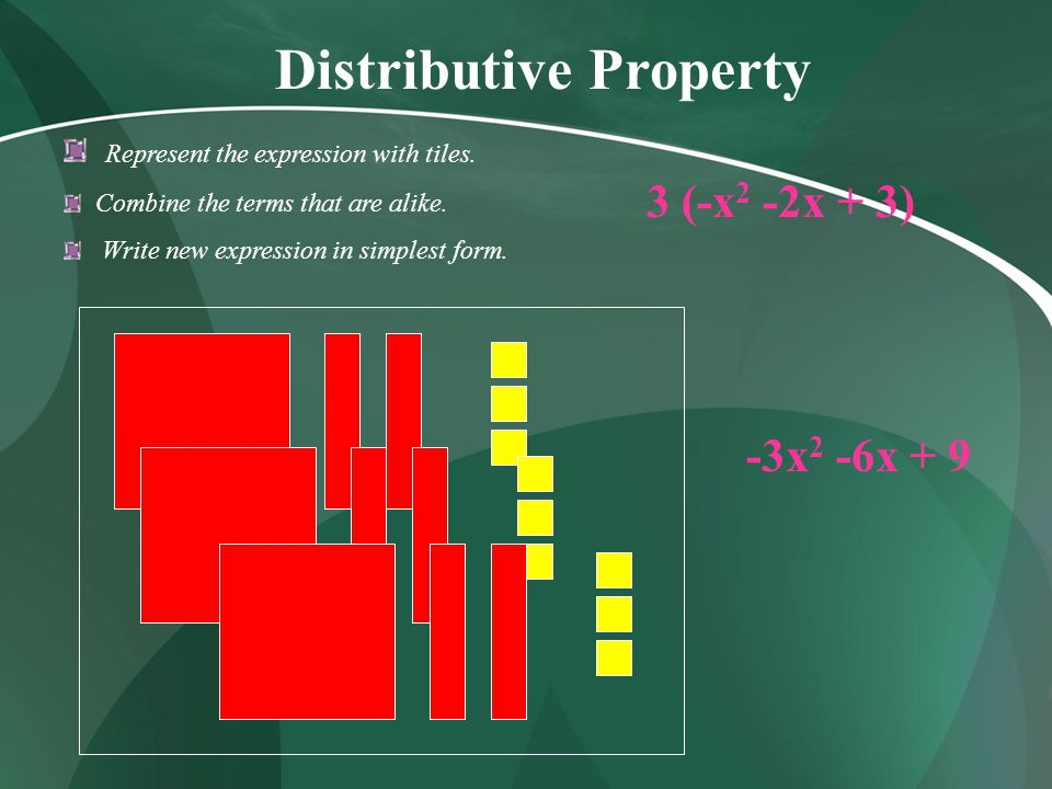 Distributive Property Represent the expression with tiles. Combine the terms that are alike. Write new expression in simplest form. 3 (-x 2 -2x + 3) -