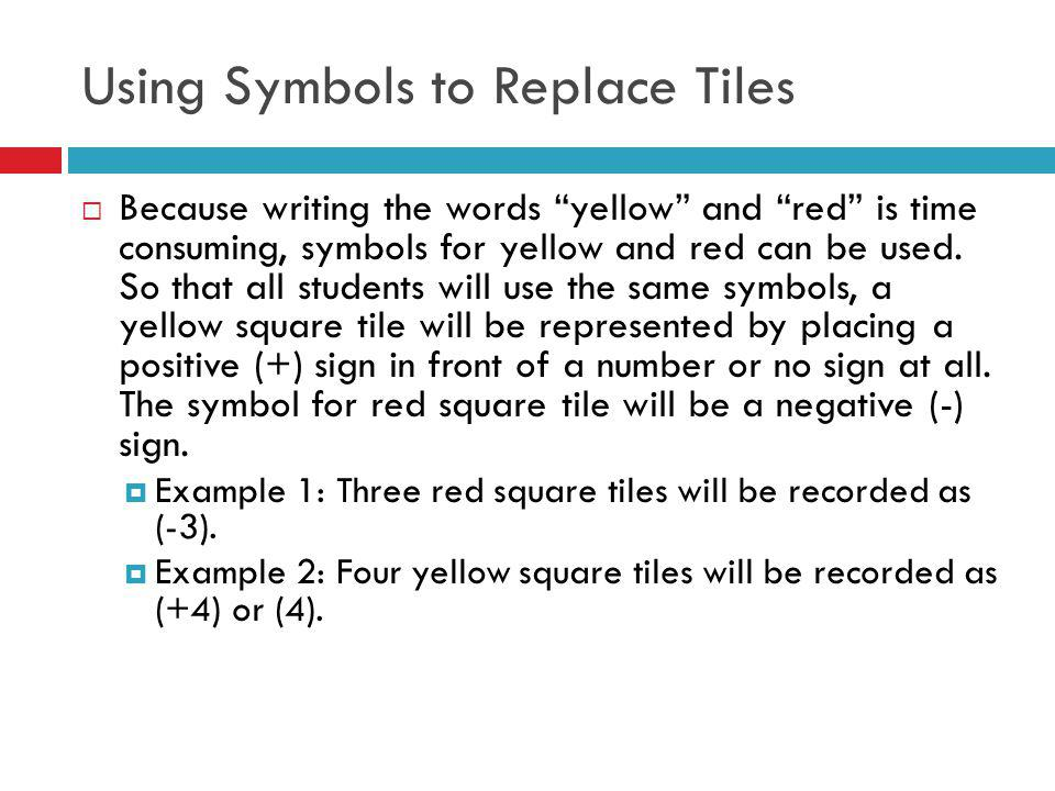 Using Symbols to Replace Tiles Because writing the words yellow and red is time consuming, symbols for yellow and red can be used.