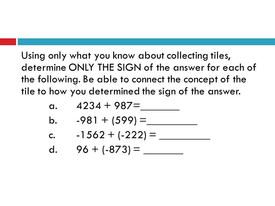 Using only what you know about collecting tiles, determine ONLY THE SIGN of the answer for each of the following.