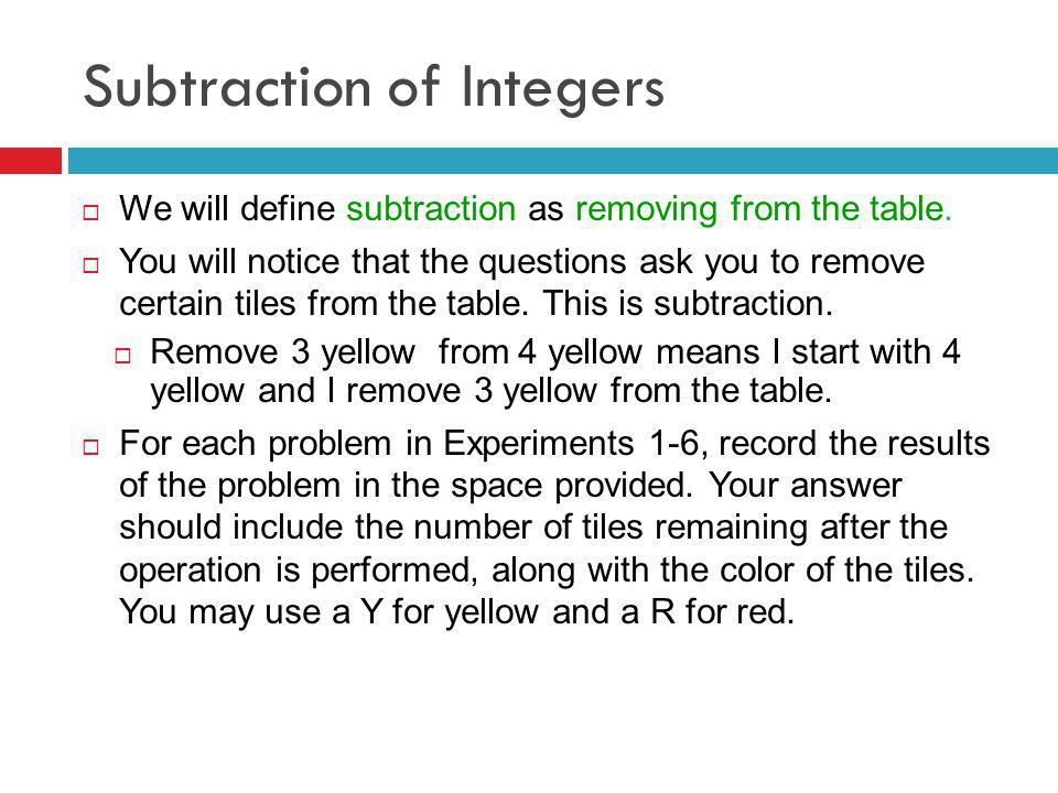 Subtraction of Integers We will define subtraction as removing from the table.