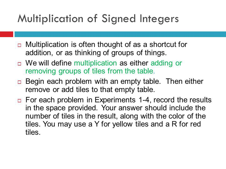 Multiplication of Signed Integers Multiplication is often thought of as a shortcut for addition, or as thinking of groups of things.