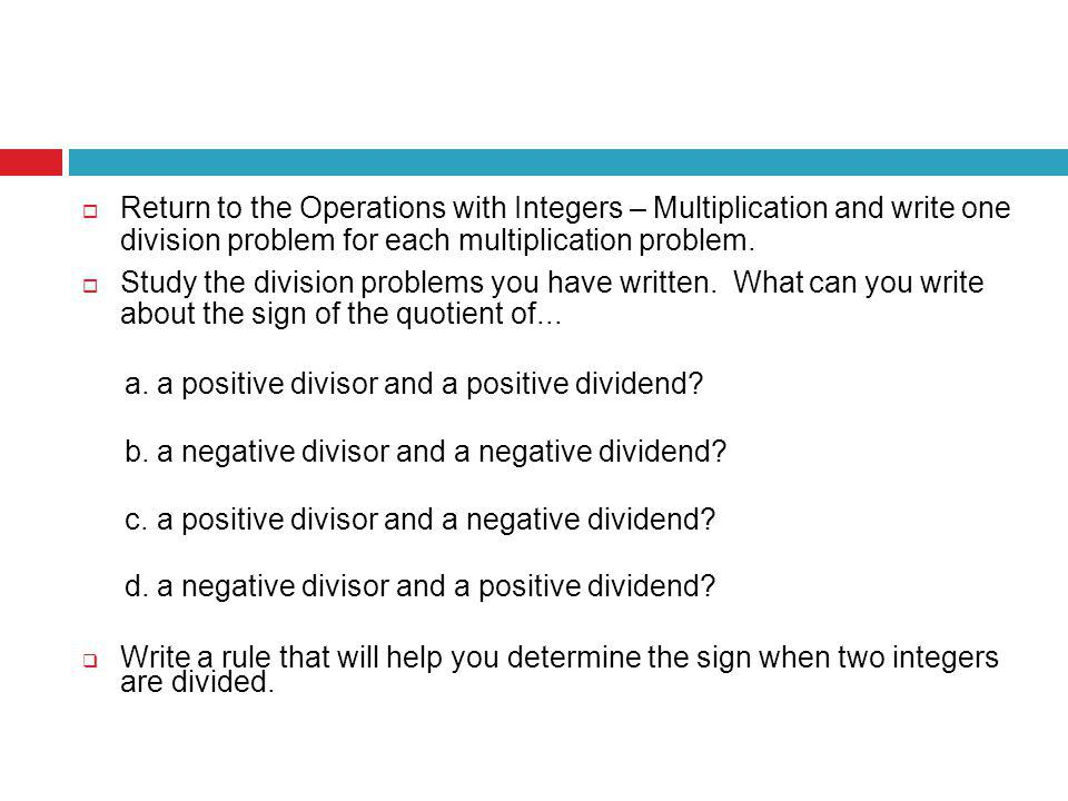 Return to the Operations with Integers – Multiplication and write one division problem for each multiplication problem.