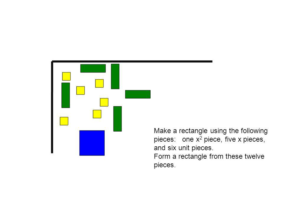 Make a rectangle using the following pieces: one x 2 piece, five x pieces, and six unit pieces.