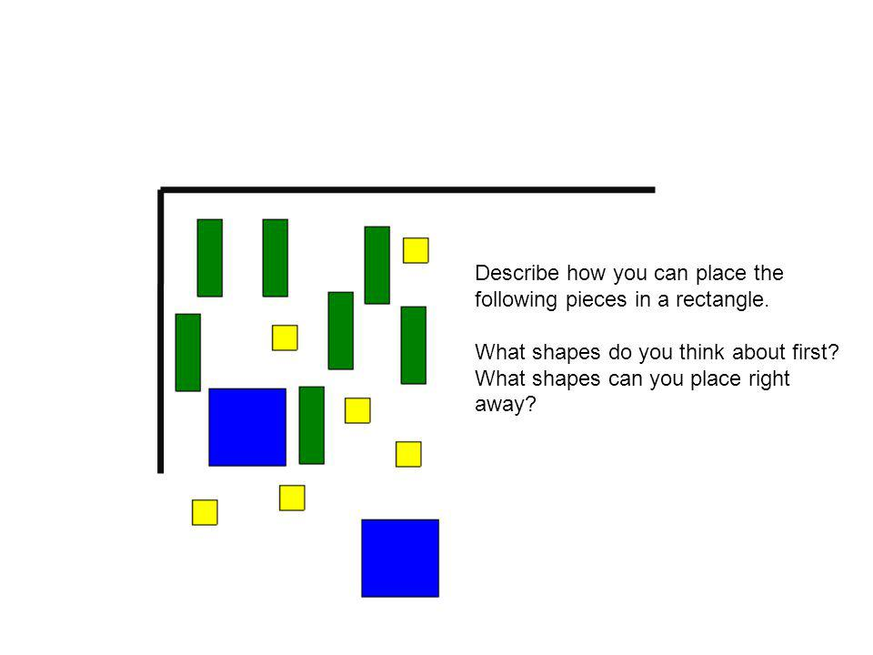 Describe how you can place the following pieces in a rectangle.