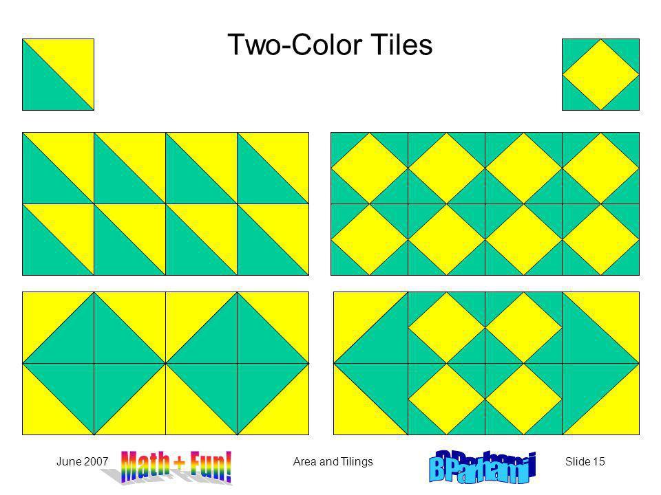 June 2007Area and TilingsSlide 15 Two-Color Tiles