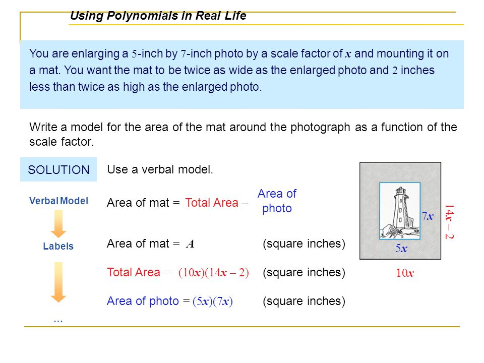Total Area = (10x)(14x – 2) (square inches) Area of photo = You are enlarging a 5 -inch by 7 -inch photo by a scale factor of x and mounting it on a m