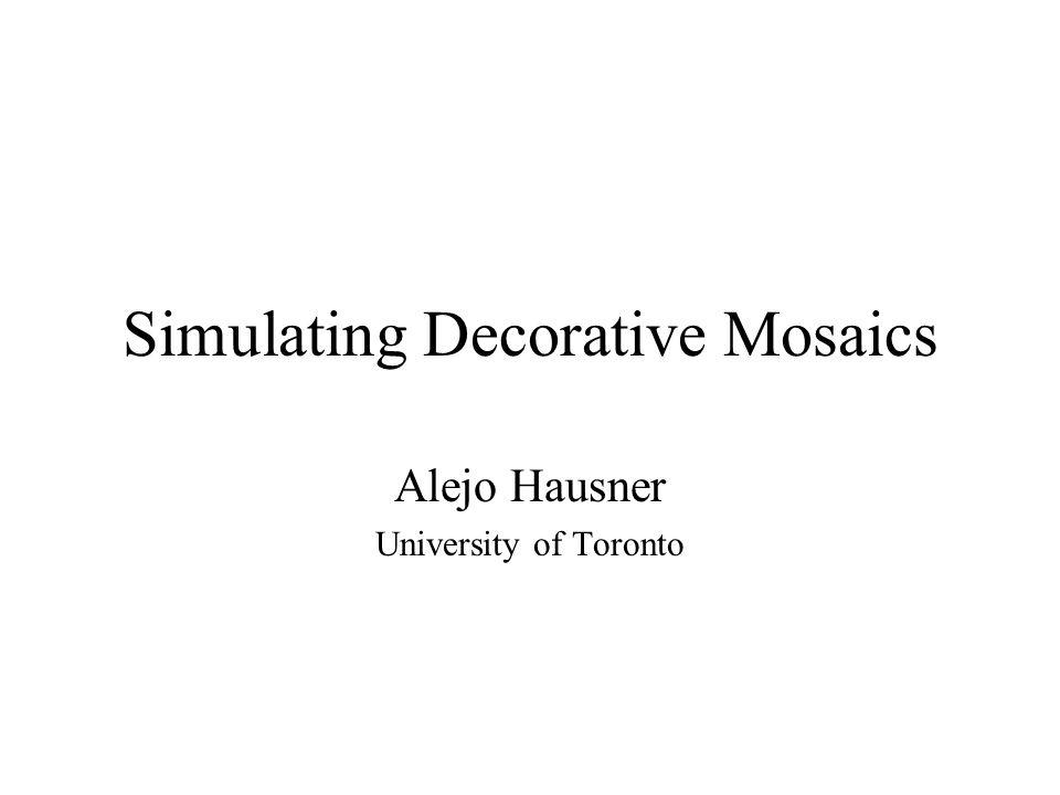 Simulating Decorative Mosaics Alejo Hausner University of Toronto