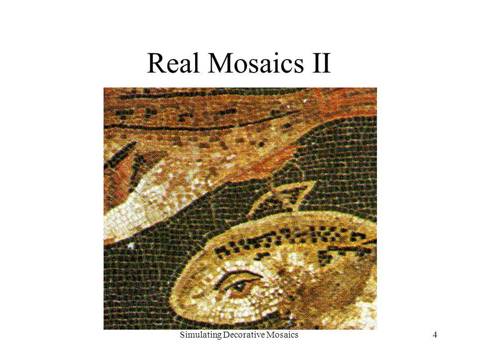Simulating Decorative Mosaics4 Real Mosaics II