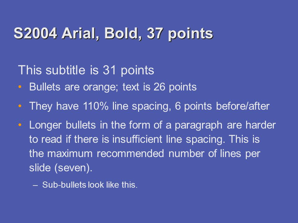 S2004 Arial, Bold, 37 points This subtitle is 31 points Bullets are orange; text is 26 points They have 110% line spacing, 6 points before/after Longe