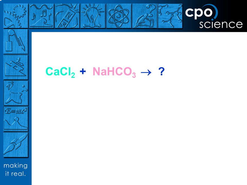 CaCl 2 + NaHCO 3 ?