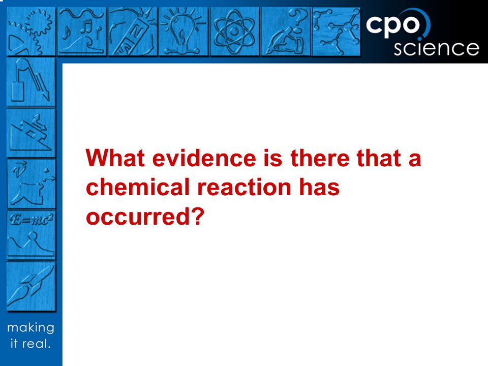 What evidence is there that a chemical reaction has occurred