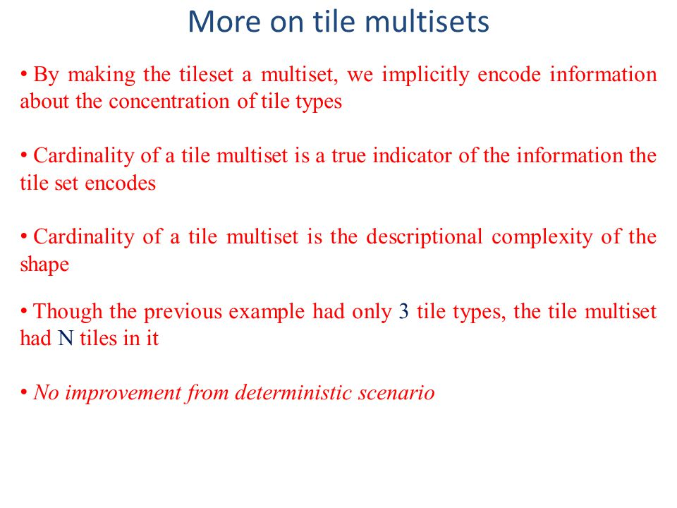More on tile multisets By making the tileset a multiset, we implicitly encode information about the concentration of tile types Cardinality of a tile