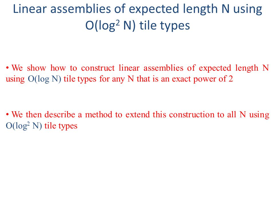 Linear assemblies of expected length N using O(log 2 N) tile types We show how to construct linear assemblies of expected length N using O(log N) tile