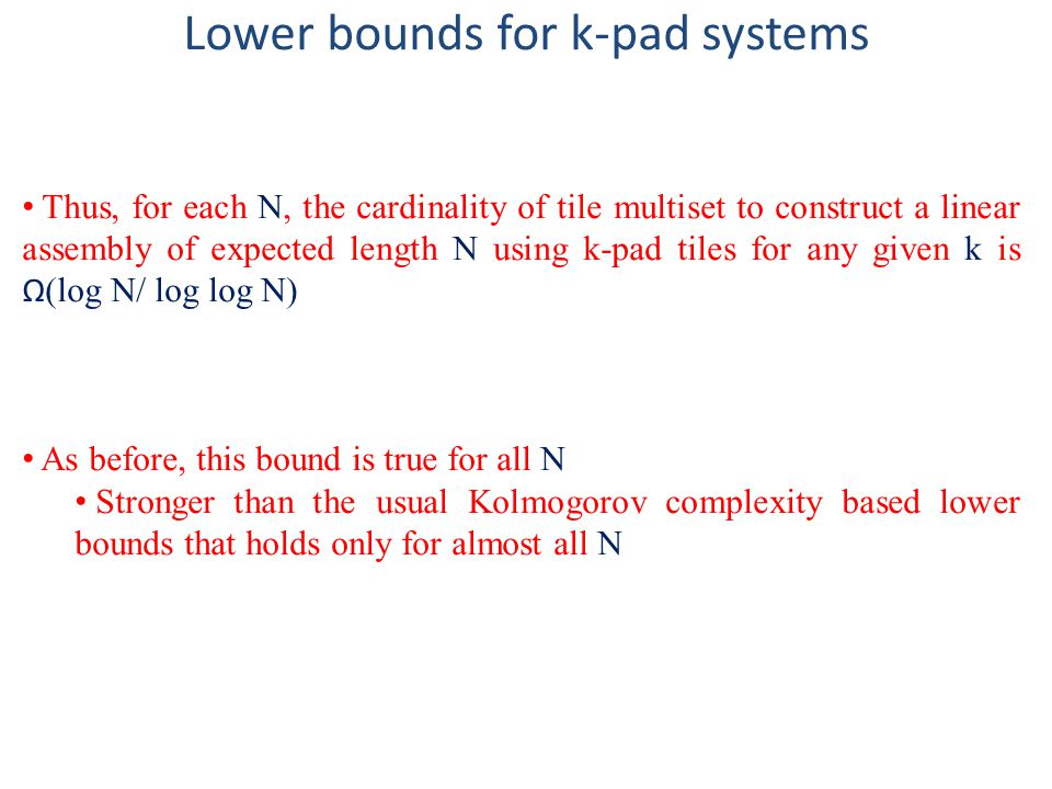 Lower bounds for k-pad systems Thus, for each N, the cardinality of tile multiset to construct a linear assembly of expected length N using k-pad tile