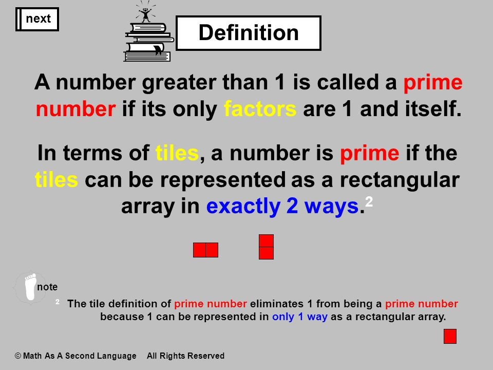 © Math As A Second Language All Rights Reserved A number greater than 1 is called a prime number if its only factors are 1 and itself. In terms of til