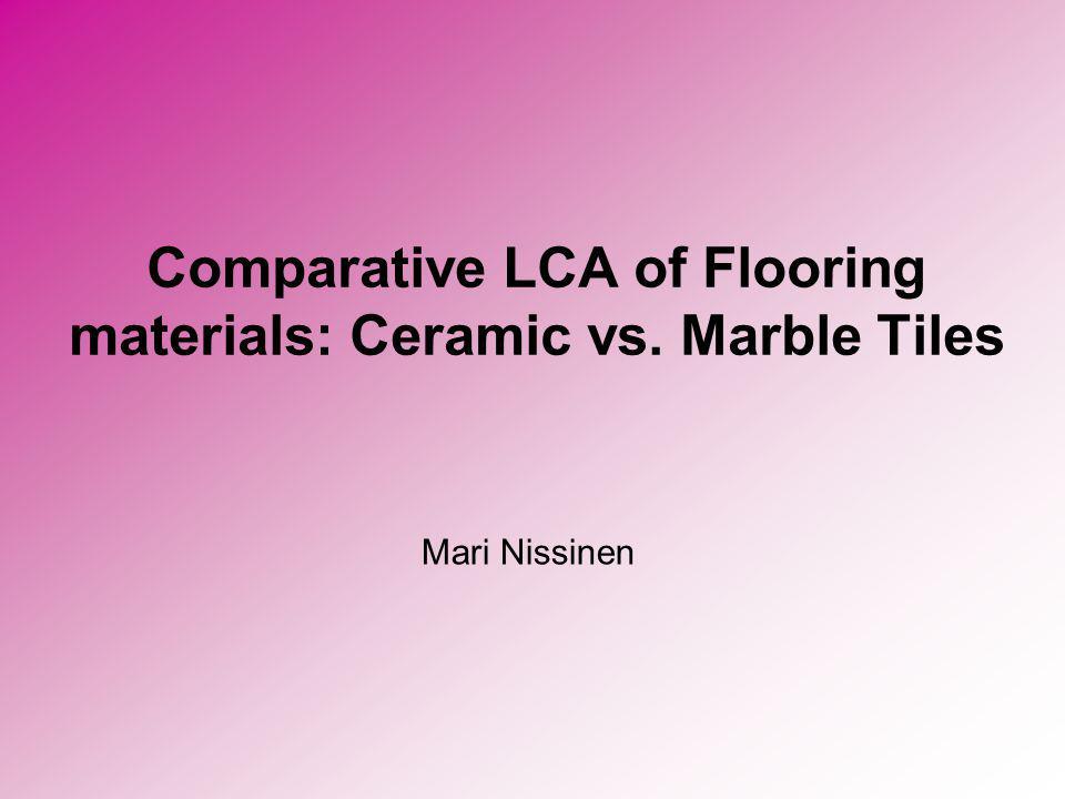 Comparative LCA of Flooring materials: Ceramic vs. Marble Tiles Mari Nissinen