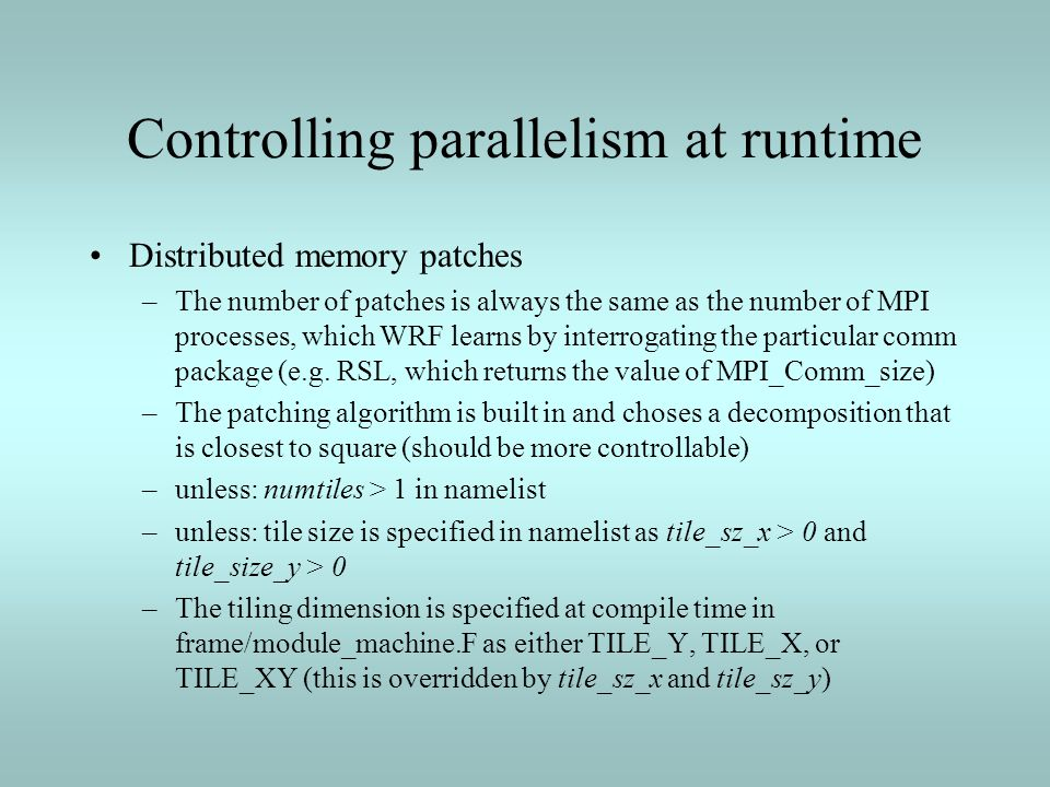 Controlling parallelism at runtime Distributed memory patches –The number of patches is always the same as the number of MPI processes, which WRF lear