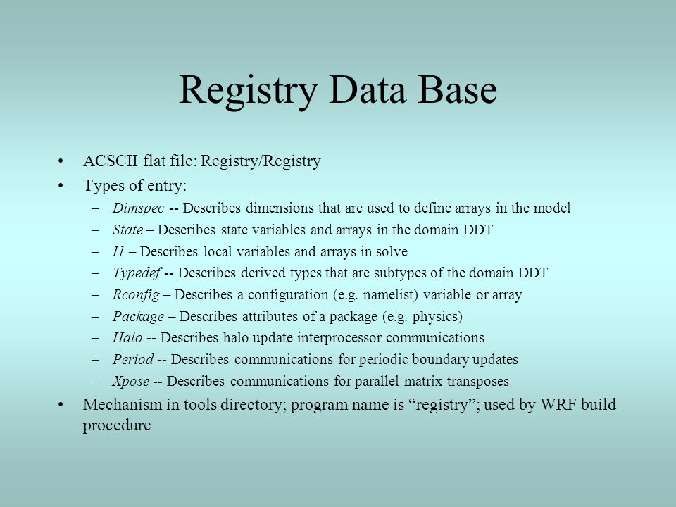 Registry Data Base ACSCII flat file: Registry/Registry Types of entry: –Dimspec -- Describes dimensions that are used to define arrays in the model –S