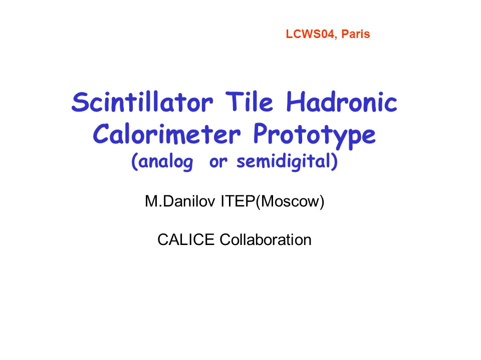 Scintillator Tile Hadronic Calorimeter Prototype (analog or semidigital) M.Danilov ITEP(Moscow) CALICE Collaboration LCWS04, Paris