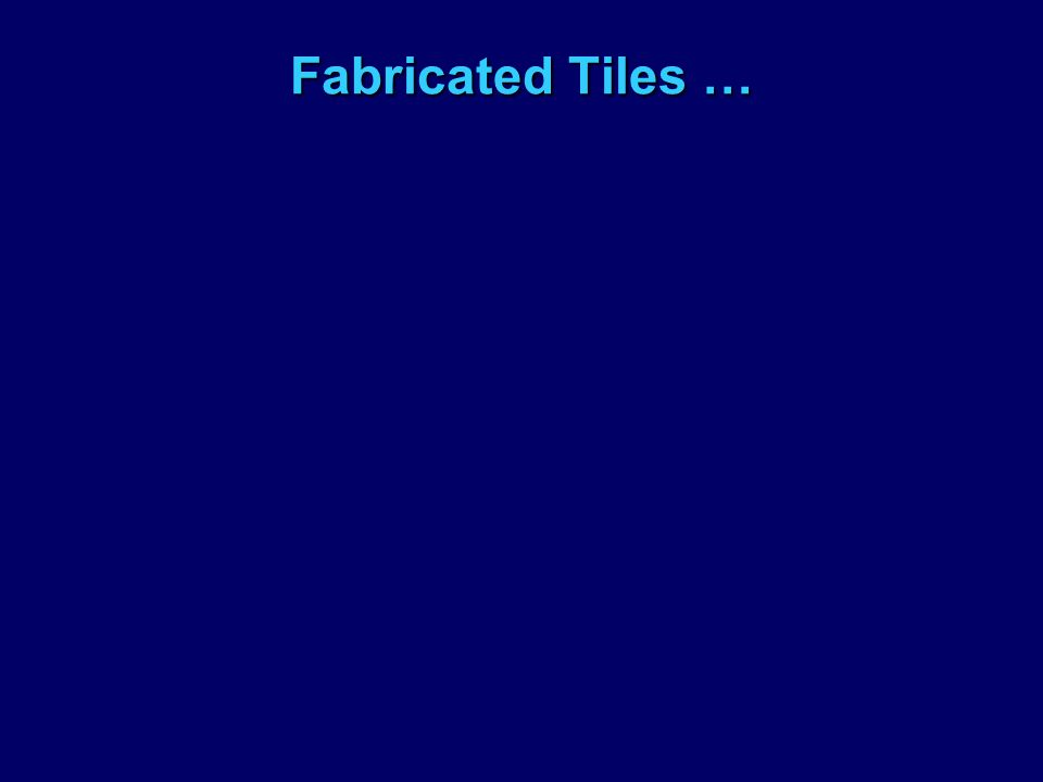 Fabricated Tiles …