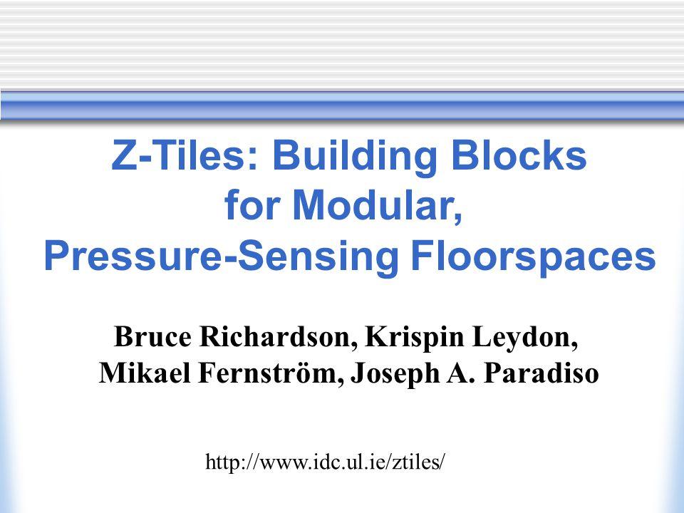 Z-Tiles: Building Blocks for Modular, Pressure-Sensing Floorspaces Bruce Richardson, Krispin Leydon, Mikael Fernström, Joseph A.