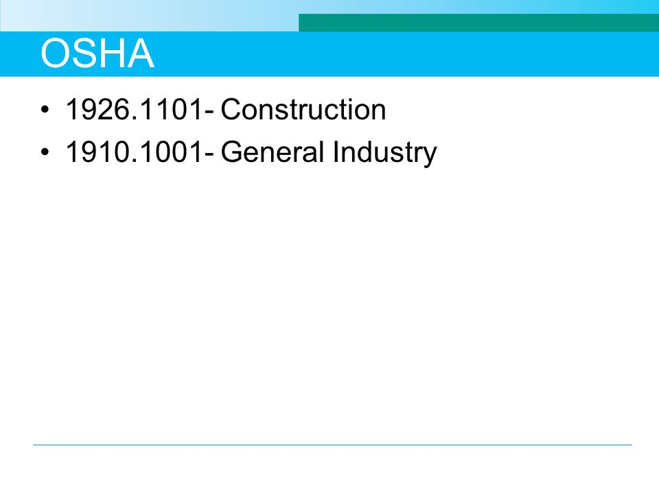 OSHA 1926.1101- Construction 1910.1001- General Industry