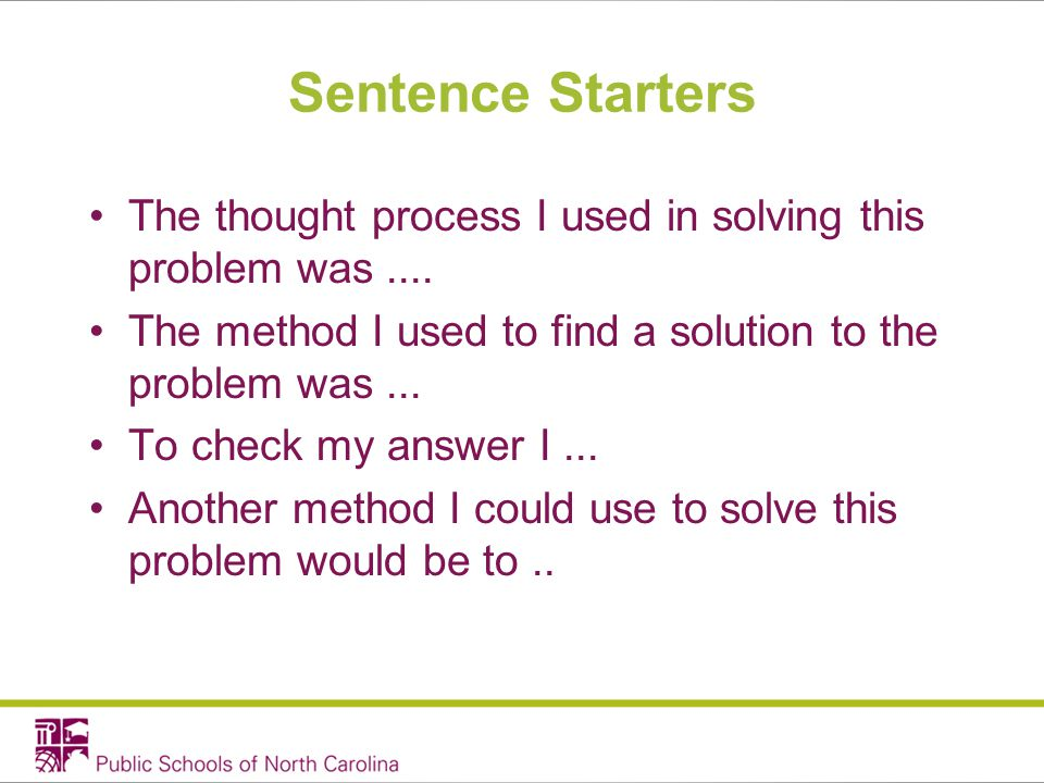 Sentence Starters The thought process I used in solving this problem was....
