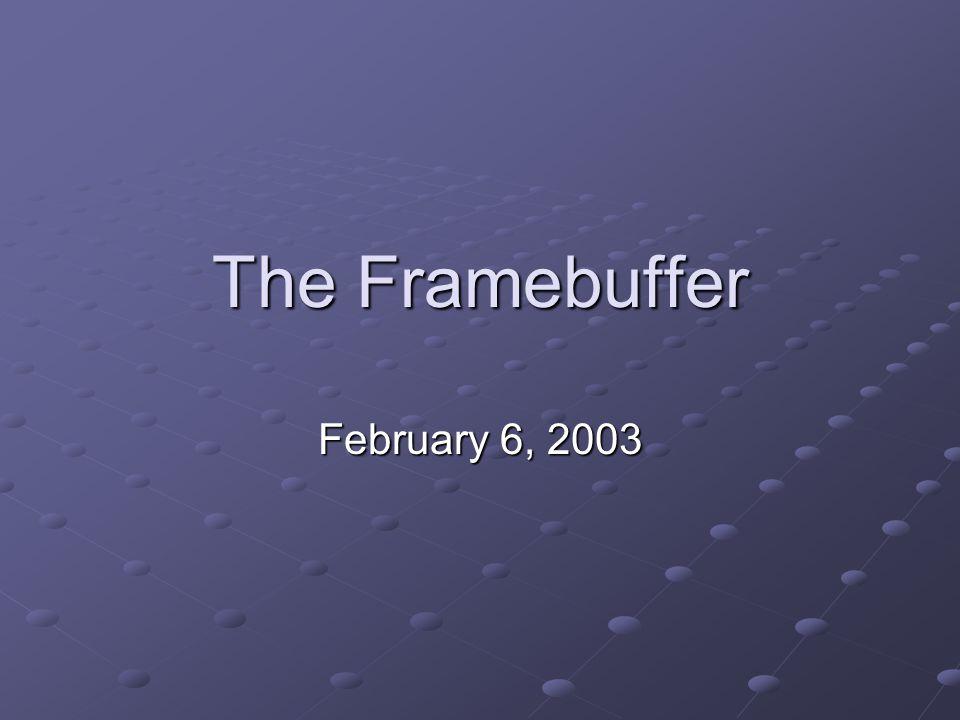 The Framebuffer February 6, 2003