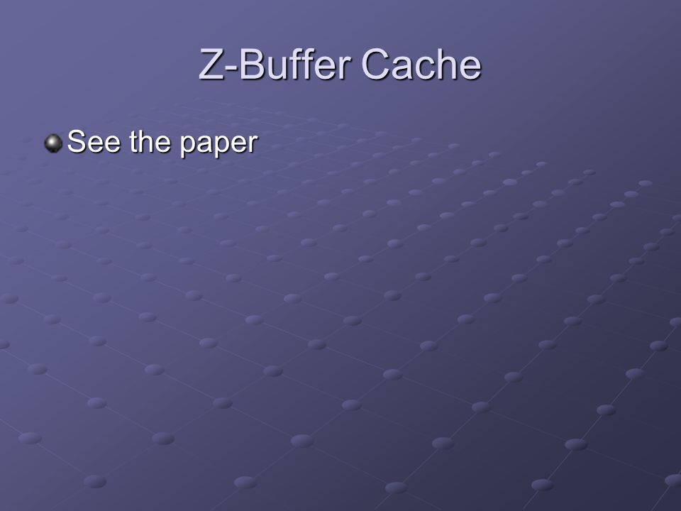Z-Buffer Cache See the paper
