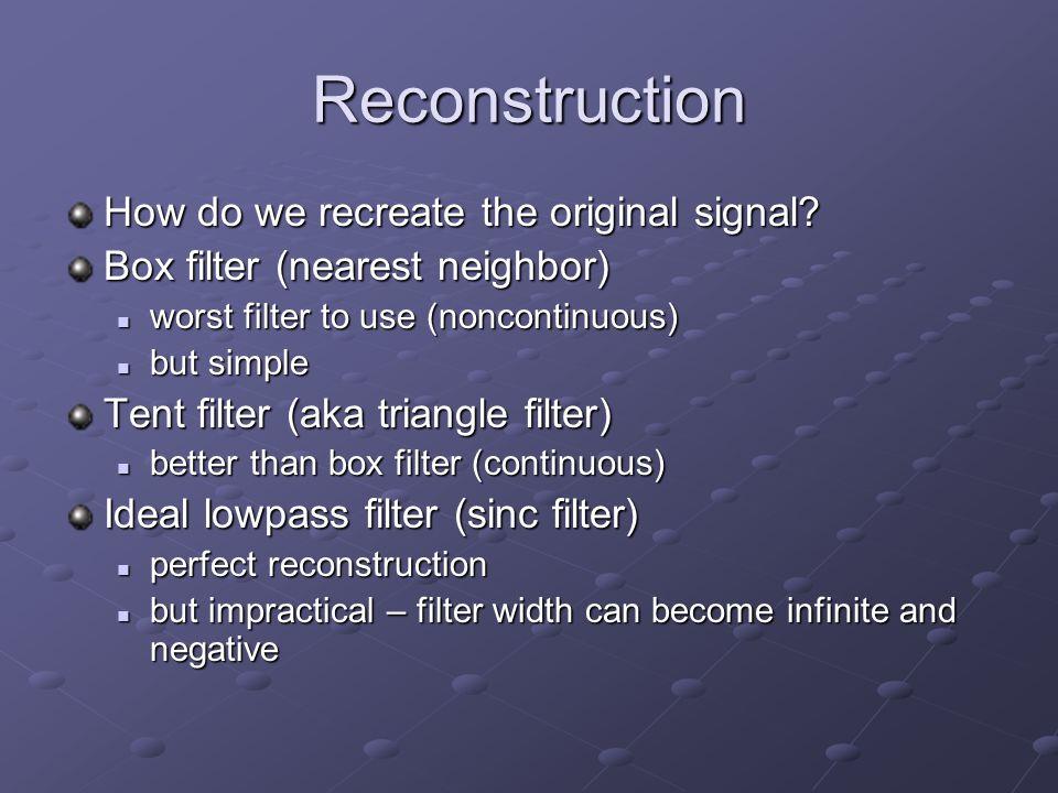 Reconstruction How do we recreate the original signal.