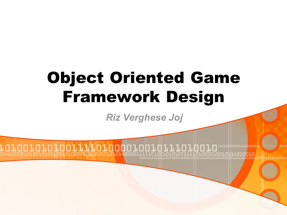 Object Oriented Game Framework Design Riz Verghese Joj