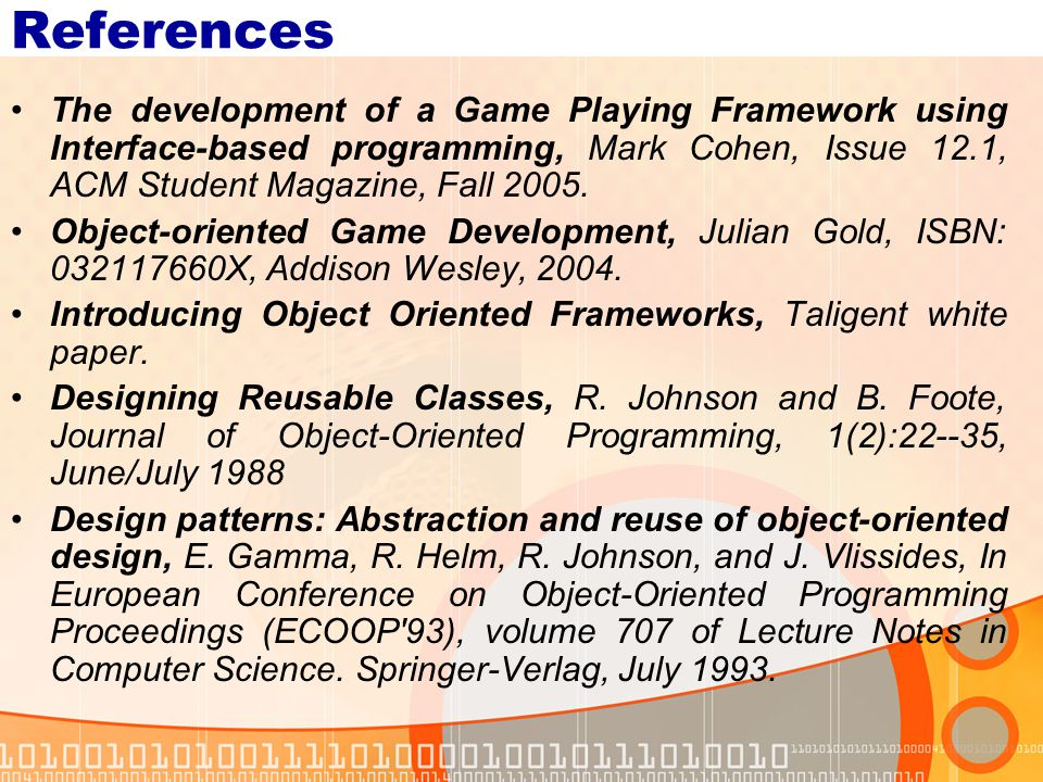 References The development of a Game Playing Framework using Interface-based programming, Mark Cohen, Issue 12.1, ACM Student Magazine, Fall 2005.