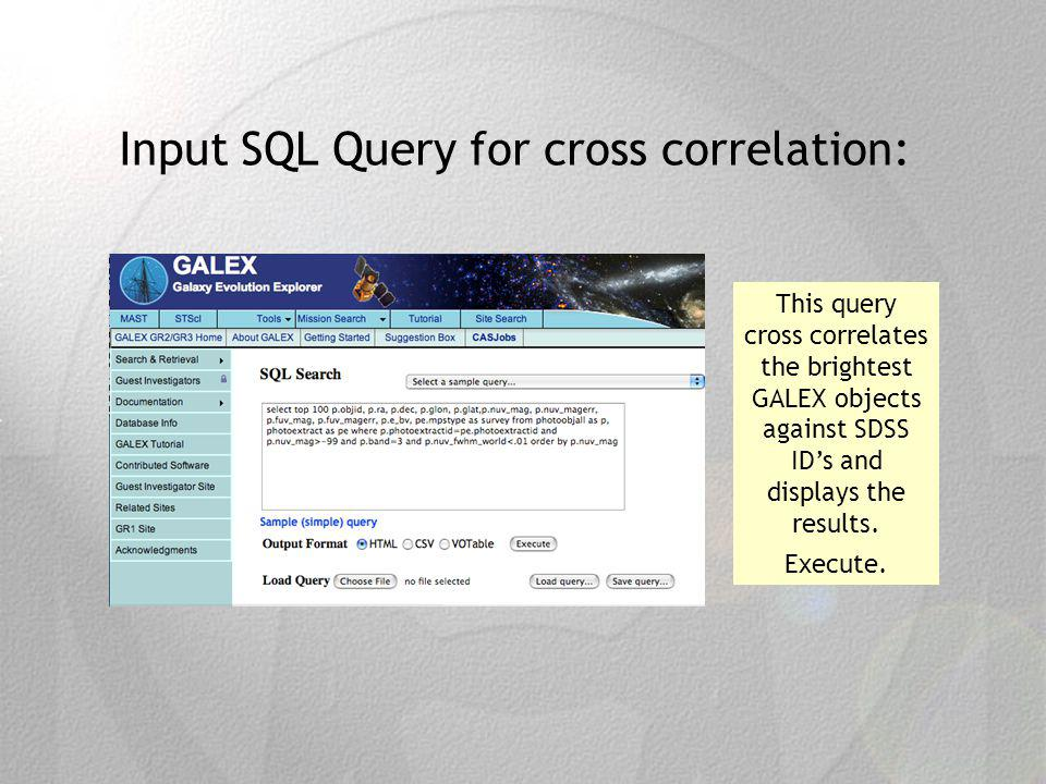 Input SQL Query for cross correlation: This query cross correlates the brightest GALEX objects against SDSS IDs and displays the results.