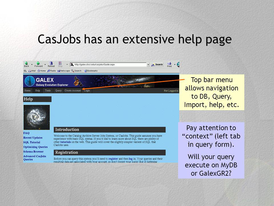 CasJobs has an extensive help page Pay attention to context (left tab in query form).