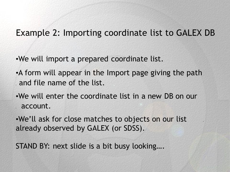Example 2: Importing coordinate list to GALEX DB We will import a prepared coordinate list.