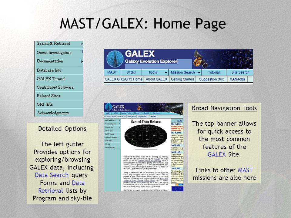 MAST/GALEX: Home Page Broad Navigation Tools The top banner allows for quick access to the most common features of the GALEX Site.