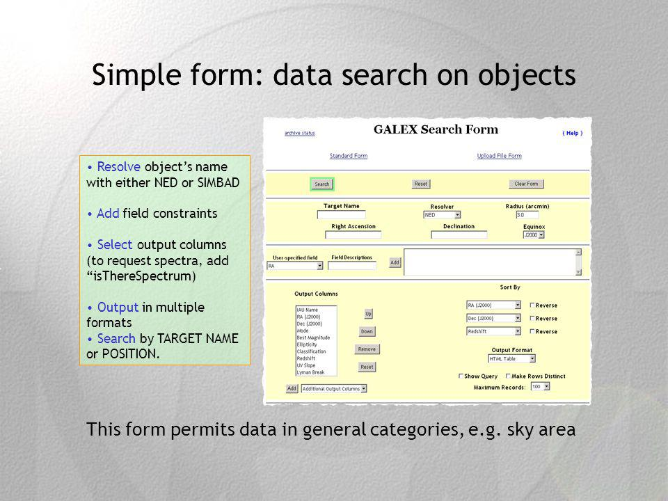 Simple form: data search on objects Resolve objects name with either NED or SIMBAD Add field constraints Select output columns (to request spectra, add isThereSpectrum) Output in multiple formats Search by TARGET NAME or POSITION.