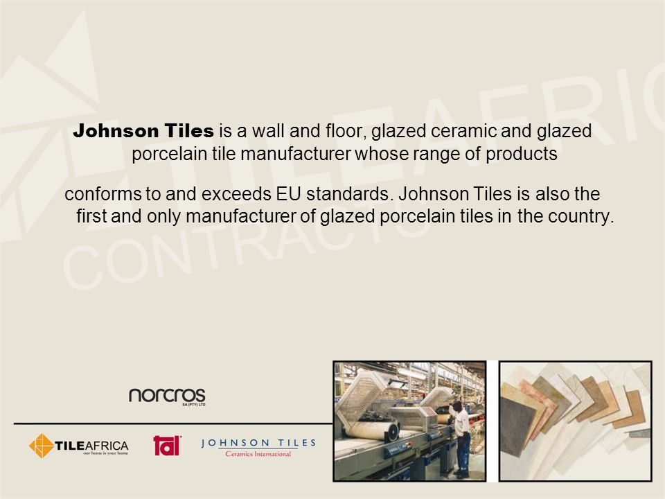 Johnson Tiles is a wall and floor, glazed ceramic and glazed porcelain tile manufacturer whose range of products conforms to and exceeds EU standards.