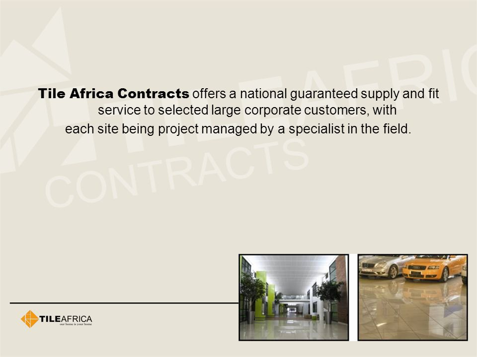 Tile Africa Contracts offers a national guaranteed supply and fit service to selected large corporate customers, with each site being project managed