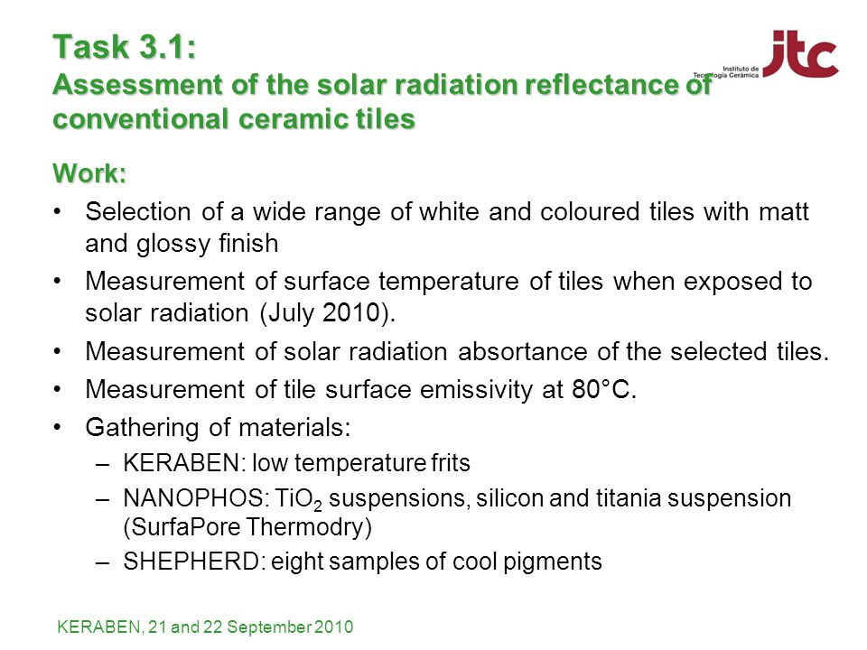 KERABEN, 21 and 22 September 2010 Task 3.1: Assessment of the solar radiation reflectance of conventional ceramic tiles Work: Selection of a wide rang