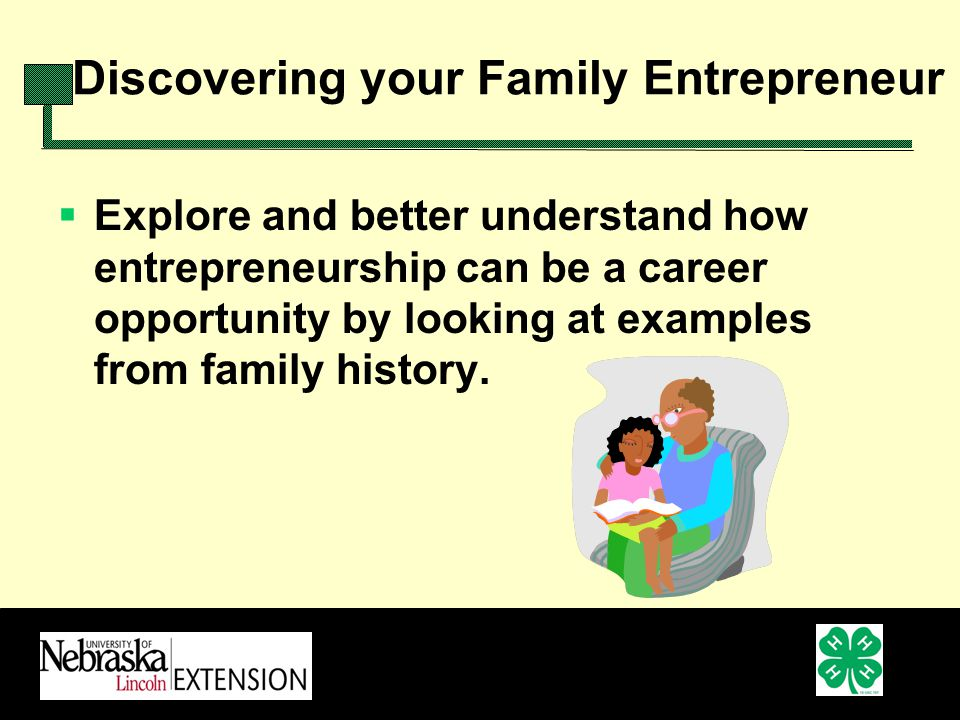 Discovering your Family Entrepreneur Explore and better understand how entrepreneurship can be a career opportunity by looking at examples from family history.