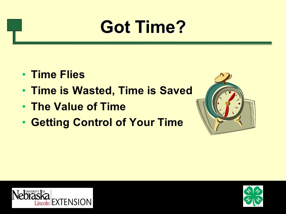 Got Time Time Flies Time is Wasted, Time is Saved The Value of Time Getting Control of Your Time