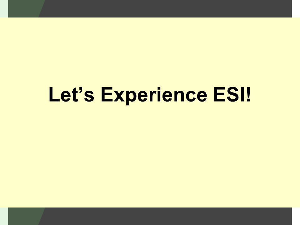 Lets Experience ESI!