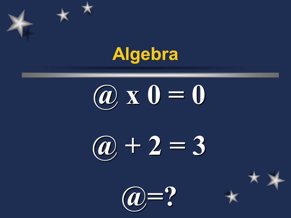 Algebra @ x 0 = 0 @ + 2 = 3 @=