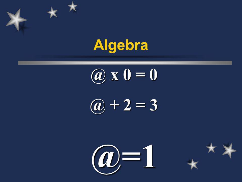 Algebra @ x 0 = 0 @ + 2 = 3 @=1