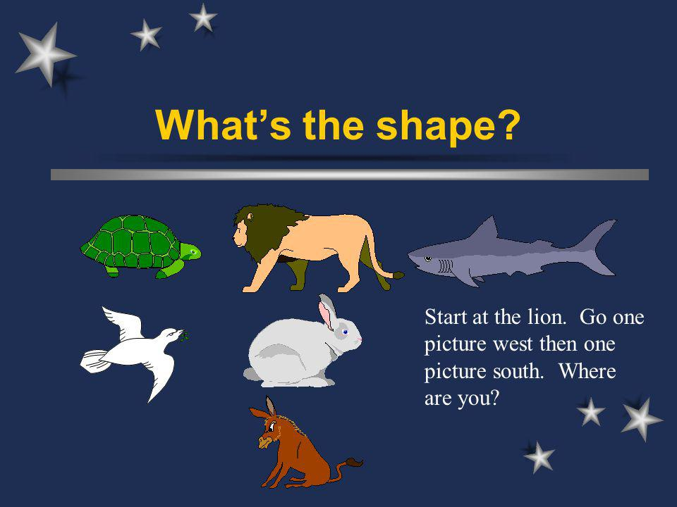 Start at the lion. Go one picture west then one picture south. Where are you?