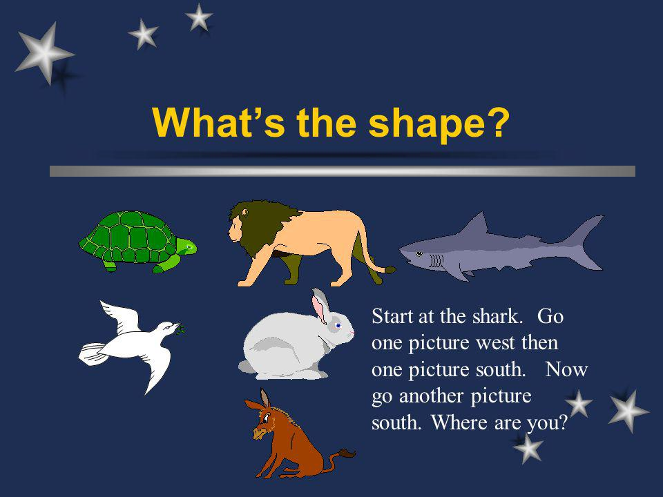 Whats the shape. Start at the shark. Go one picture west then one picture south.