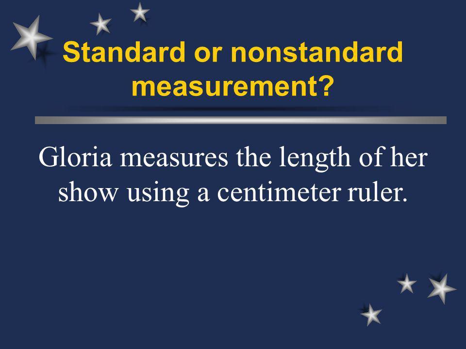 Standard or nonstandard measurement.