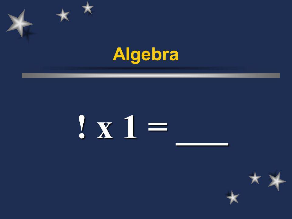 Algebra ! x 1 = ___
