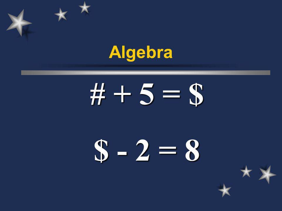 Algebra # + 5 = $ $ - 2 = 8